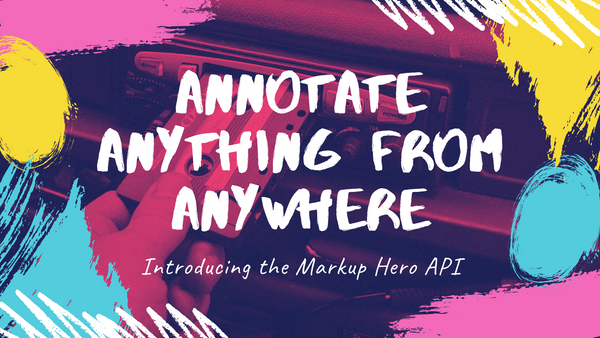 Why Your SaaS Tool Needs Built-In Annotation - Use Markup Hero's API to Integrate in Minutes